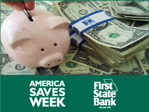 First State Bank encourages you to save during America Saves Week.
