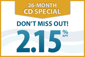 26-MONTH CD SPECIAL Don't Miss out! 2.15 percent annual percentage yield