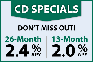 CD Specials Don't Miss Out! 2.4 and 2.0 percent annual percentage yield